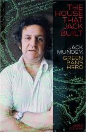 Dennis Altman reviews 'The House that Jack Built: Jack Mundey, Green Bans hero' by James Colman