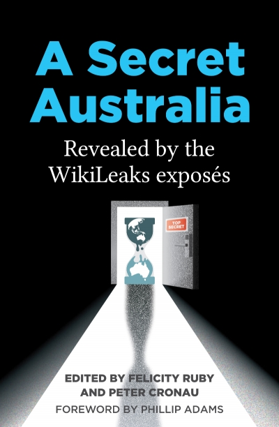 Kieran Pender	reviews 'A Secret Australia: Revealed by the WikiLeaks exposés' edited by Felicity Ruby and Peter Cronau