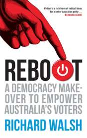 Shaun Crowe reviews 'Reboot: A democracy makeover to empower Australia's voters' by Richard Walsh