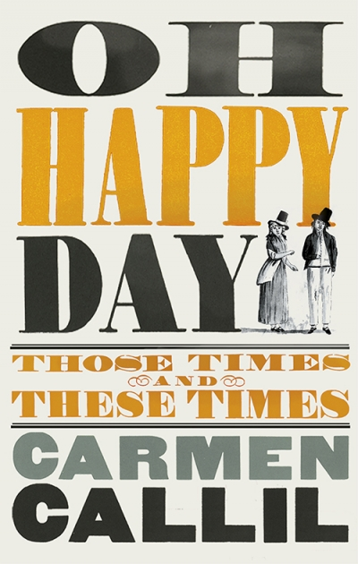 Brenda Niall reviews 'Oh Happy Day: Those times and these times' by Carmen Callil