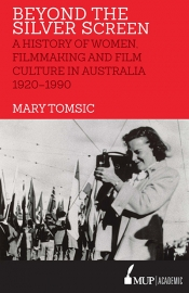 Suzy Freeman-Greene review 'Beyond the Silver Screen: A history of women, filmmaking and film culture in Australia 1920–1990' by Mary Tomsic