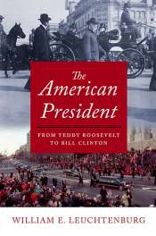 Andrew Broertjes reviews 'The American President: From Teddy Roosevelt to Bill Clinton' by William E. Leuchtenburg