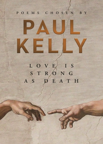 Kerryn Goldsworthy reviews 'Love Is Strong As Death' edited by Paul Kelly