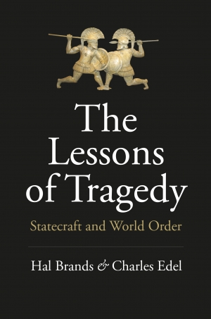 Rémy Davison reviews 'The Lessons of Tragedy: Statecraft and world order' by Hal Brands and Charles Edel