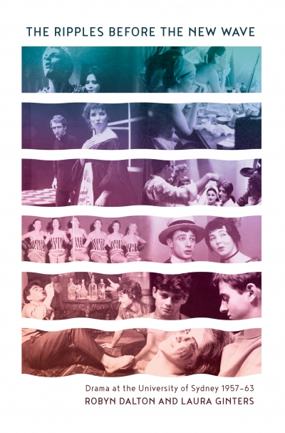 Gillian Appleton reviews 'The Ripples Before the New Wave: Drama at the University Of Sydney 1957–1963' by Robyn Dalton and Laura Ginters