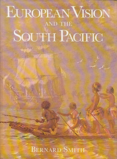 Leigh Astbury reviews 'European Vision and the South Pacific' by Bernard Smith