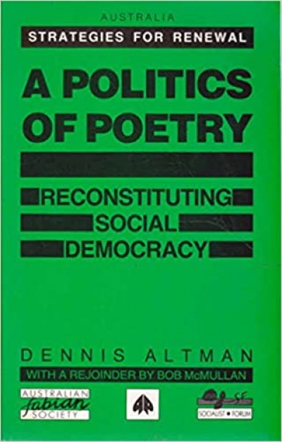 Judith Brett reviews 'A Politics of Poetry: Reconstituting social democracy' by Dennis Altman