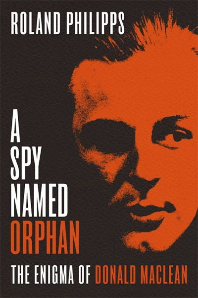 Sheila Fitzpatrick reviews 'A Spy Named Orphan: The enigma of Donald Maclean' by Roland Philipps