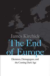 Colin Wight reviews 'The End of Europe: Dictators, demagogues, and the coming Dark Age' by James Kirchick