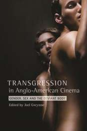 Dion Kagan reviews 'Transgressions in Anglo-American Cinema: Gender, sex and the deviant body' edited by Joel Gwynne