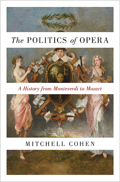 Michael Halliwell reviews 'The Politics of Opera: A History from Monteverdi to Mozart' by Mitchell Cohen
