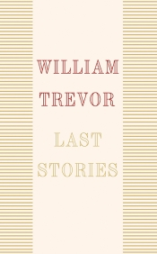 Geordie Williamson reviews 'Last Stories' by William Trevor