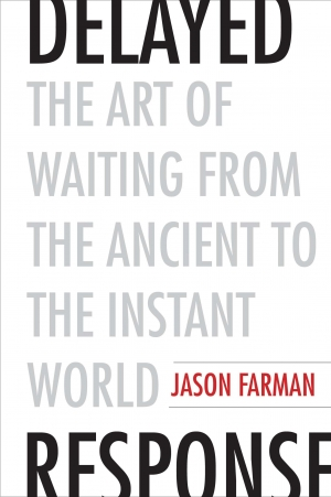 Alex Tighe reviews 'Delayed Response: The art of waiting from the ancient to the instant world' by Jason Farman