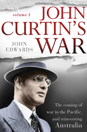 James Walter reviews 'John Curtin's War: Volume I' by John Edwards