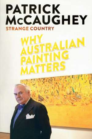 Patrick McCaughey on painting Australia