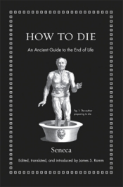 Marguerite Johnson reviews 'How to Die: An Ancient guide to the end of life' by Seneca, edited and translated by James S. Romm