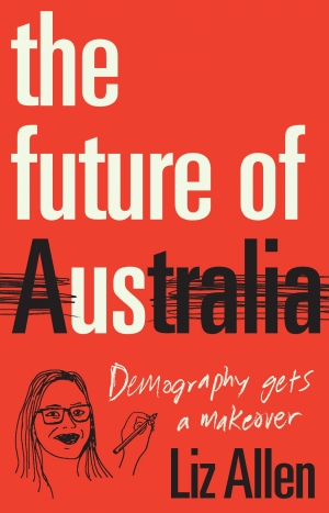Peter Mares reviews 'The Future of Us: Demography gets a makeover' by Liz Allen
