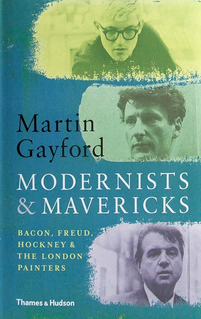 Patrick McCaughey reviews 'Modernists and Mavericks: Bacon, Freud, Hockney and the London Painters' by Martin Gayford