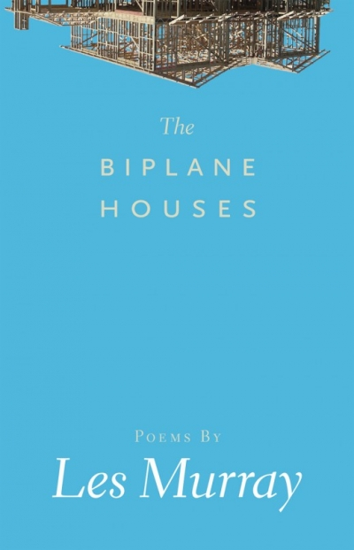 Lisa Gorton reviews 'Biplane Houses' and 'Collected Poems' by Les Murray