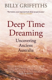 Kim Mahood reviews 'Deep Time Dreaming: Uncovering ancient Australia' by Billy Griffiths
