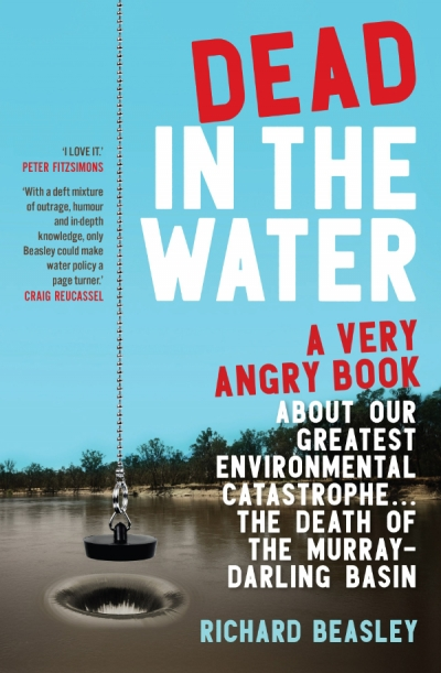 Kirsty Howey reviews 'Dead in the Water: A very angry book about our greatest environmental catastrophe ... the death of the Murray-Darling Basin' by Richard Beasley