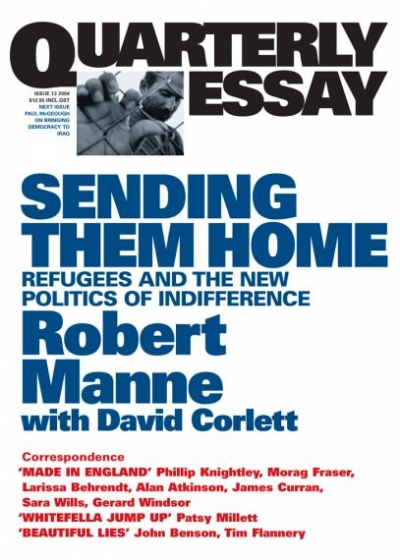 Nathan Hollier reviews 'Sending Them Home: Refugees and the new politics of indifference (Quarterly Essay 13)' by Robert Manne (with David Corlett)