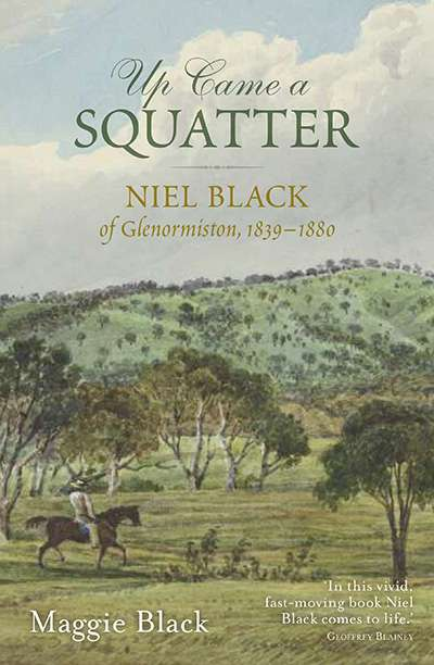 John Arnold reviews 'Up Came a Squatter: Niel Black of Glenormiston, 1839–1880' by Maggie Black