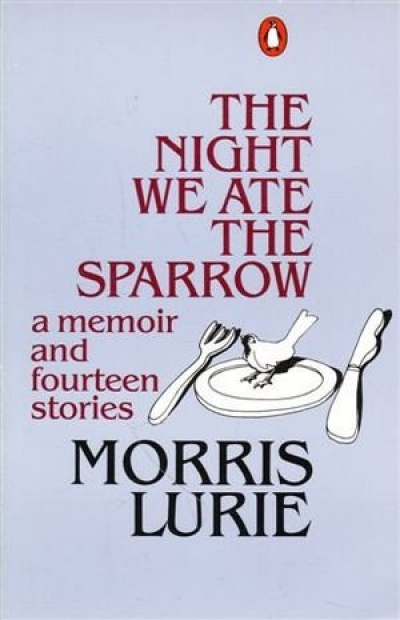 Graham Burns reviews 'The Night We Ate the Sparrow: A memoir and fourteen stories' by Morris Lurie