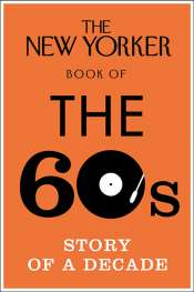Diana Bagnall reviews 'The New Yorker Book of the 60s: Story of a decade' edited by Henry Finder