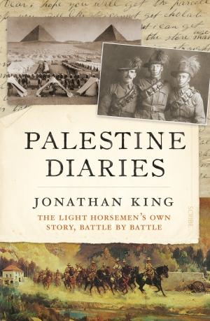 Martin Crotty reviews 'Palestine Diaries: The light horsemen's own story, battle by battle' by Jonathan King