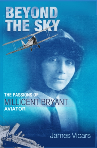 Per Henningsgaard reviews 'Beyond the Sky: The passions of Millicent Bryant, aviator' by James Vicars