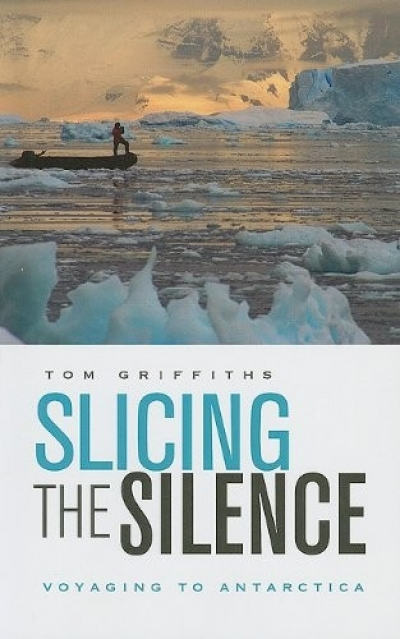 Adrian Caesar reviews 'Slicing The Silence: Voyaging to Antarctica' by Tom Griffiths