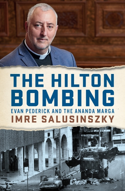 Jacqueline Kent reviews 'The Hilton Bombing: Evan Pederick and the Ananda Marga' by Imre Salusinszky