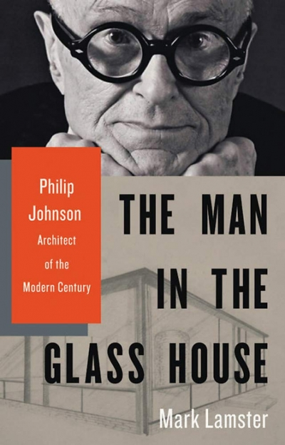 Patrick McCaughey reviews 'Man in the Glass House: Philip Johnson, architect of the modern century' by Mark Lamster