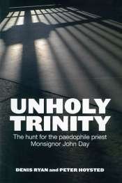 Ray Cassin reviews 'Unholy Trinity: The Hunt for the Paedophile Priest Monsignor John Day' by Denis Ryan and Peter Hoysted