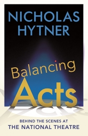 Brian McFarlane reviews 'Balancing Acts: Behind the scenes at the National Theatre' by Nicholas Hytner