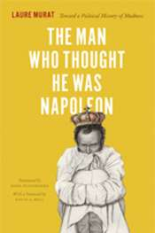 James Dunk reviews 'The Man Who Thought He was Napoleon' by Laure Murat
