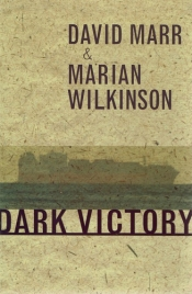 Morag Fraser reviews 'Dark Victory' by David Marr and Marian Wilkinson and 'Don't Tell the Prime Minister' by Patrick Weller