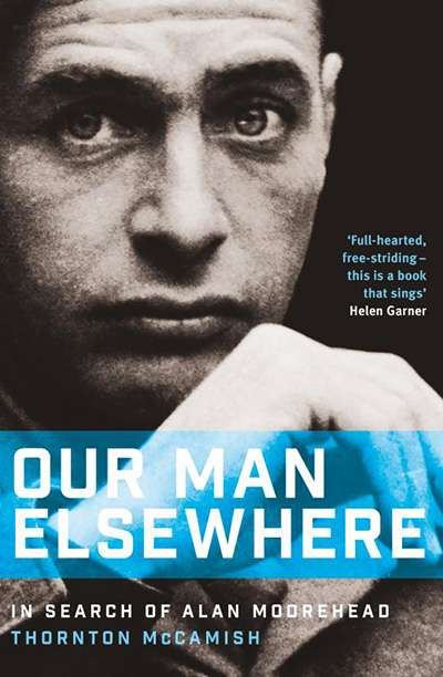 Robin Gerster reviews 'Our Man Elsewhere: In search of Alan Moorehead' by Thornton McCamish