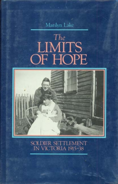 Jill Roe reviews 'The Limits of Hope: Soldier settlement in Victoria 1915–1938' by Marilyn Lake