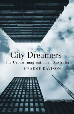 Brian Matthews reviews 'City Dreamers: The urban imagination in Australia' by Graeme Davison