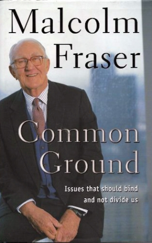 Robert Manne reviews 'Common Ground: Issues that should bind and not divide us' by Malcolm Fraser