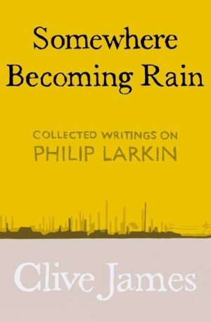 Geoff Page reviews 'Somewhere Becoming Rain: Collected writings on Philip Larkin' by Clive James