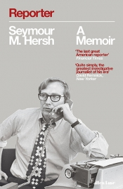 Gideon Haigh reviews 'Reporter: A memoir' by Seymour Hersh