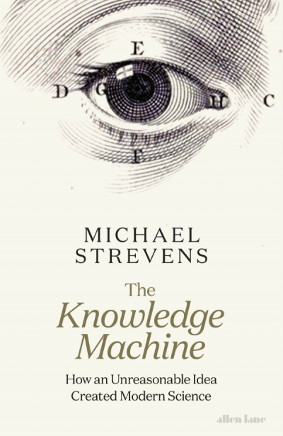 Robyn Arianrhod reviews 'The Knowledge Machine: How an unreasonable idea created modern science' by Michael Strevens