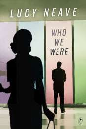 Judith Armstrong reviews 'Who We Were' by Lucy Neave