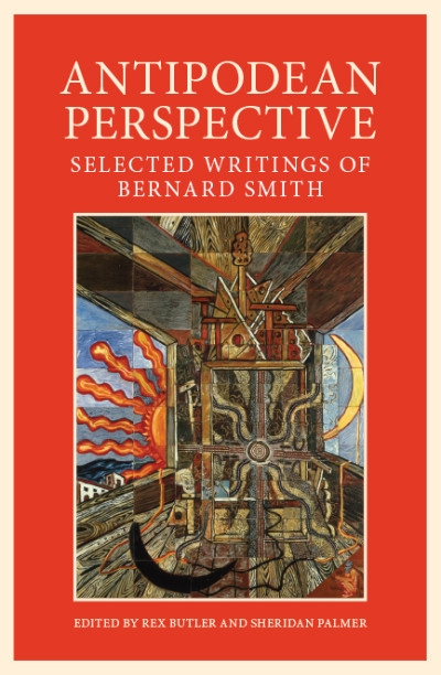 Brian Matthews reviews 'Antipodean Perspective: Selected Writings of Bernard Smith' edited by Rex Butler and Sheridan Palmer