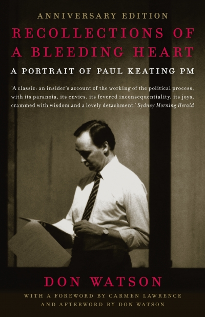 Neal Blewett reviews 'Recollections of a Bleeding Heart: A portrait of Paul Keating PM' by Don Watson