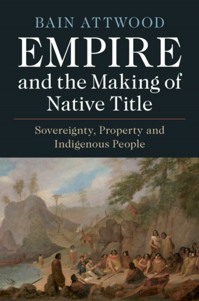 Lisa Ford reviews 'Empire and the Making of Native Title: Sovereignty, property and Indigenous people' by Bain Attwood