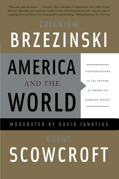 Hugh White reviews 'America and the World: Conversations on the future of American foreign policy' by Zbigniew Brzezinski and Brent Scowcroft, moderated by David Ignatius
